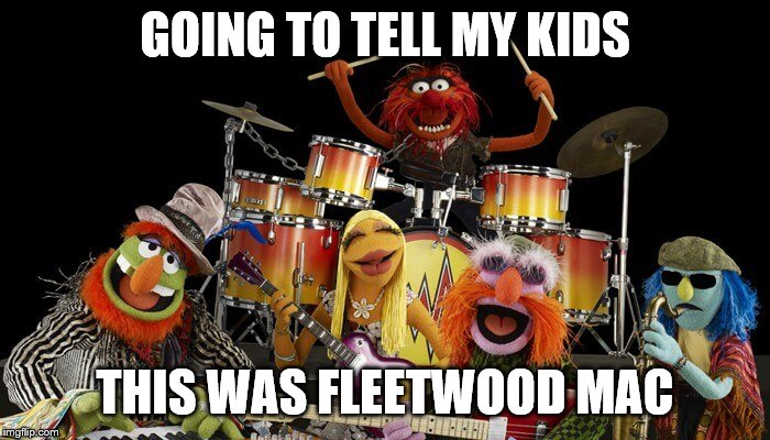 Going to tell my kids this was Fleetwood Mac | GOING TO TELL MY KIDS THIS WAS FLEETWOOD MAC | image tagged in fleetwood mac,muppets | made w/ Imgflip meme maker