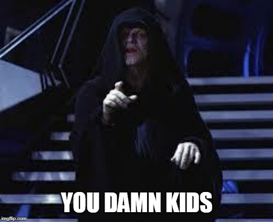 Emperor Palpatine | YOU DAMN KIDS | image tagged in emperor palpatine | made w/ Imgflip meme maker