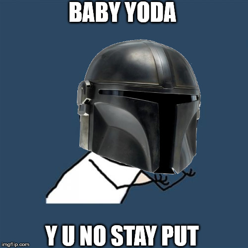 Y U NO Mandalorian Meme |  BABY YODA; Y U NO STAY PUT | image tagged in memes,funny,star wars,the mandalorian,disney plus,baby yoda | made w/ Imgflip meme maker
