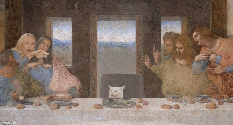 The Last Supper but with woman yelling at cat | image tagged in woman yelling at cat,leonardo da vinci,the last supper | made w/ Imgflip meme maker