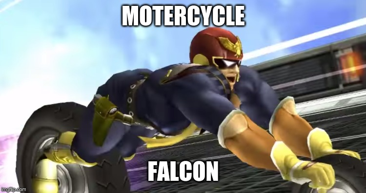 MOTERCYCLE FALCON | image tagged in super smash bros,captain falcon | made w/ Imgflip meme maker