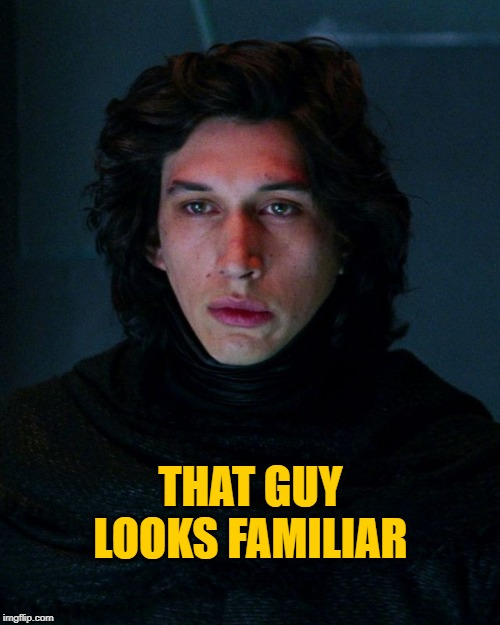 Kylo Ren | THAT GUY LOOKS FAMILIAR | image tagged in kylo ren | made w/ Imgflip meme maker