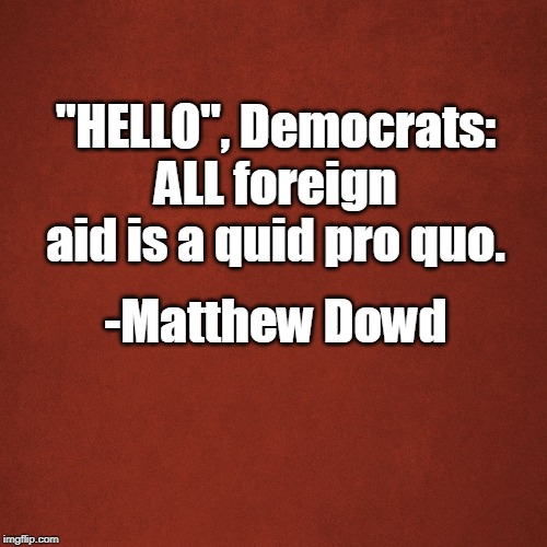 "Blank Red Background | ""HELLO"", Democrats: ALL foreign aid is a quid pro quo. -Matthew Dowd 