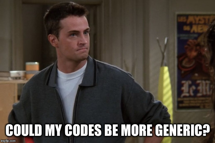 Chandler Bing |  COULD MY CODES BE MORE GENERIC? | image tagged in chandler bing | made w/ Imgflip meme maker