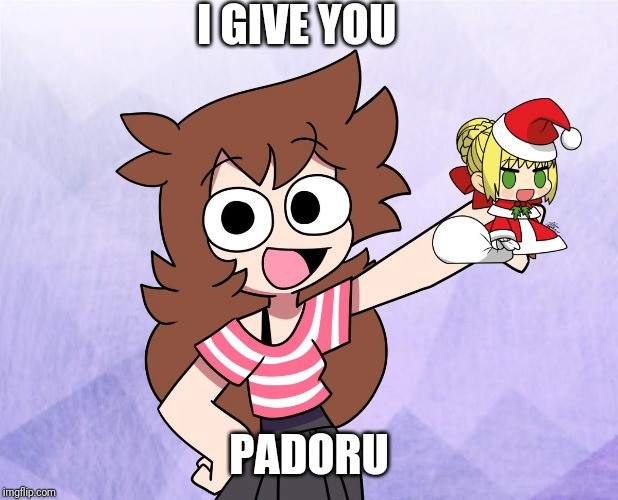 I GIVE YOU PADORU | made w/ Imgflip meme maker