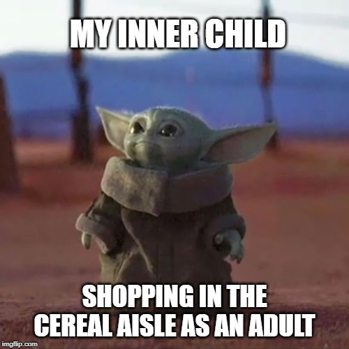 Inner Child Baby Yoda | MY INNER CHILD SHOPPING IN THE CEREAL AISLE AS AN ADULT | image tagged in baby yoda,inner child,cereal,funny memes,adulting,shopping | made w/ Imgflip meme maker