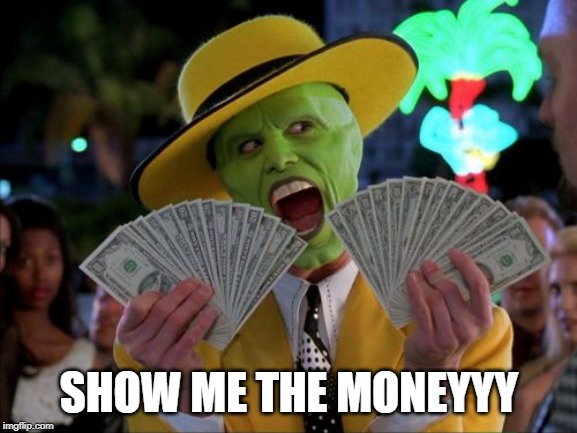Money Money Meme |  SHOW ME THE MONEYYY | image tagged in memes,money money | made w/ Imgflip meme maker