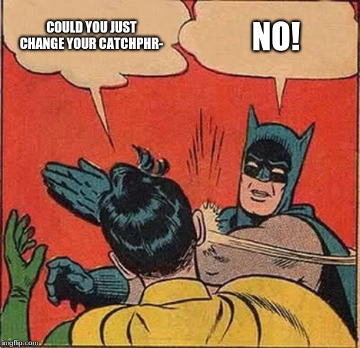 Batman Slapping Robin |  COULD YOU JUST CHANGE YOUR CATCHPHR-; NO! | image tagged in memes,batman slapping robin | made w/ Imgflip meme maker
