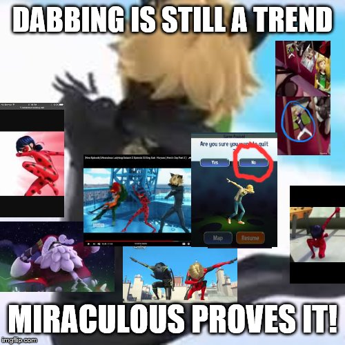MIRACULOUS DABBING ON THEM HATERZ! | DABBING IS STILL A TREND MIRACULOUS PROVES IT! | image tagged in miraculous ladybug,dabbing | made w/ Imgflip meme maker