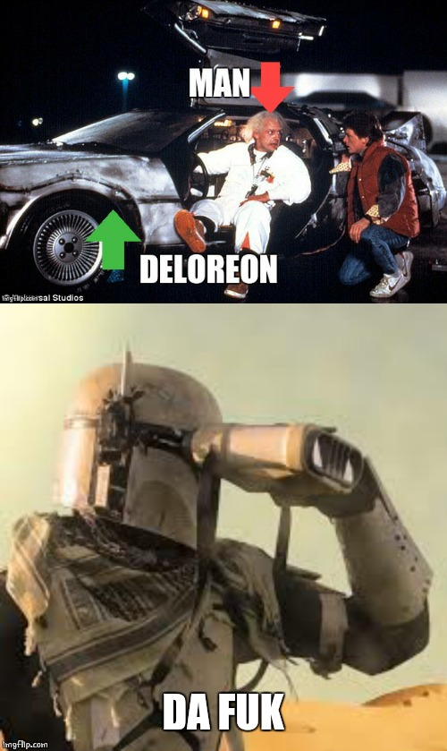 BACK TO THE DALORIAN | DA FUK | image tagged in memes,mandalorian,back to the future | made w/ Imgflip meme maker