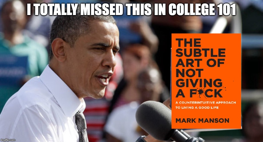 I TOTALLY MISSED THIS IN COLLEGE 101 | image tagged in college,barack obama,failure,teenagers | made w/ Imgflip meme maker