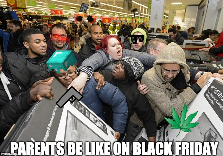 Black Friday Matters | PARENTS BE LIKE ON BLACK FRIDAY | image tagged in black friday matters | made w/ Imgflip meme maker