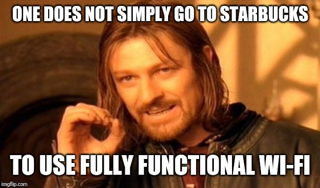 Gotta have coffee with your broken Wi-Fi! | ONE DOES NOT SIMPLY GO TO STARBUCKS TO USE FULLY FUNCTIONAL WI-FI | image tagged in memes,one does not simply,wifi,broken,technology | made w/ Imgflip meme maker