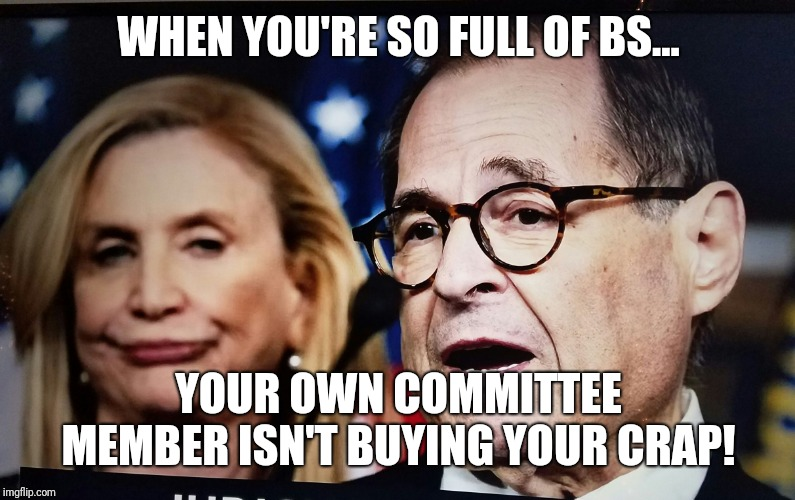 WHEN YOU'RE SO FULL OF BS... YOUR OWN COMMITTEE MEMBER ISN'T BUYING YOUR CRAP! | image tagged in i call bs | made w/ Imgflip meme maker
