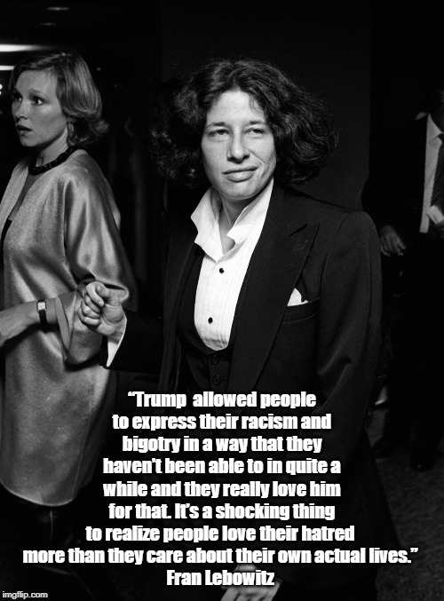 """""""Trump allowed people to express their racism and bigotry in a way that they haven't been able to in quite a while and they really love him   made w/ Imgflip meme maker"""