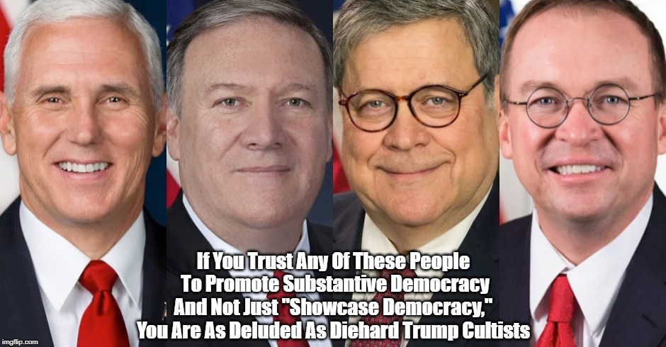 """If You Trust Any Of These People  To Promote Substantive Democracy  And Not Just """"Showcase Democracy,""""  You Are As Deluded As Diehard Trump    made w/ Imgflip meme maker"""