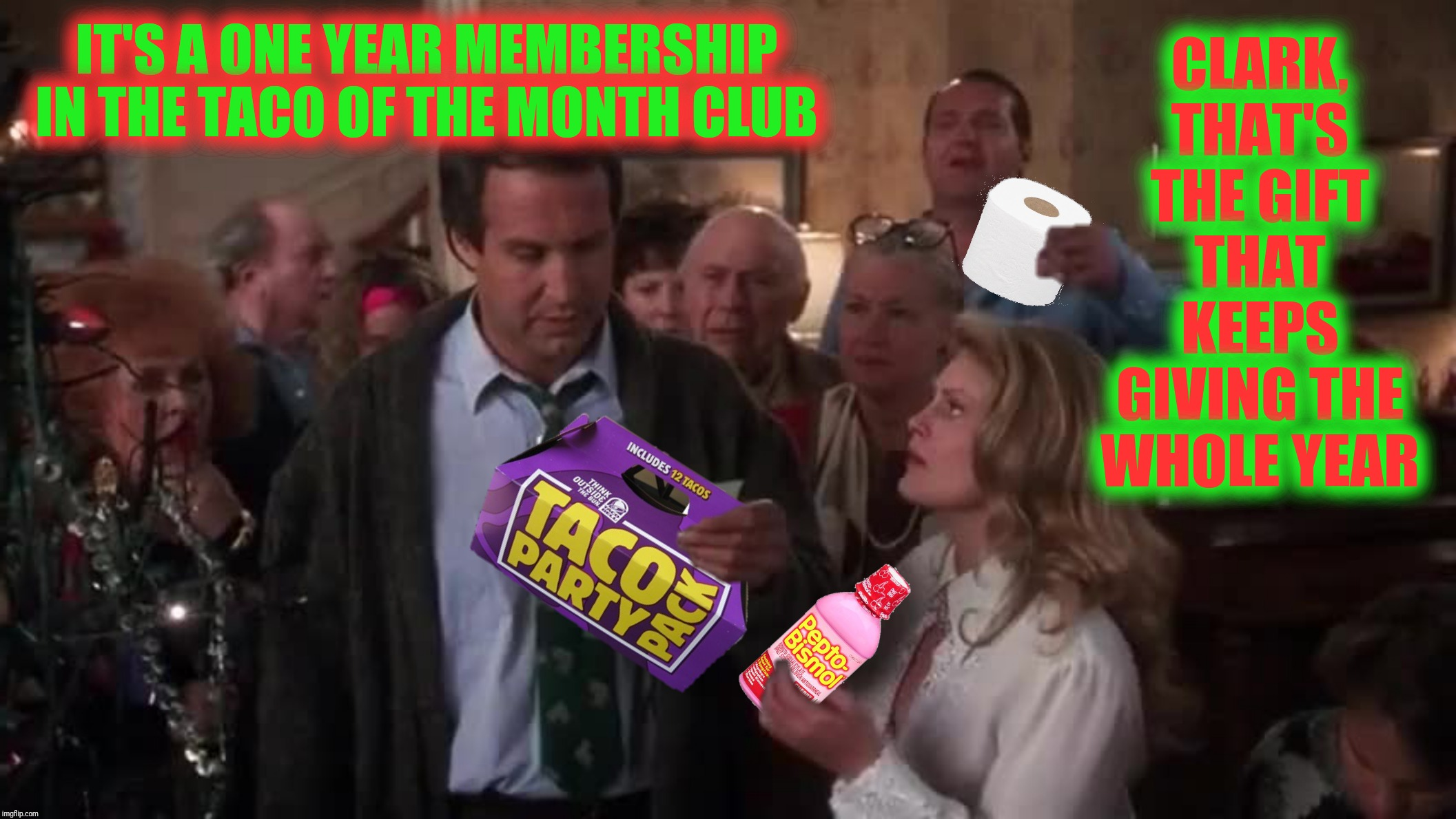 Bad Photoshop Sunday presents:  Not so sure we're gonna have a white Christmas? | IT'S A ONE YEAR MEMBERSHIP IN THE TACO OF THE MONTH CLUB CLARK, THAT'S THE GIFT THAT KEEPS GIVING THE WHOLE YEAR | image tagged in bad photoshop sunday,christmas vacation,taco bell,pepto bismol,toilet paper | made w/ Imgflip meme maker