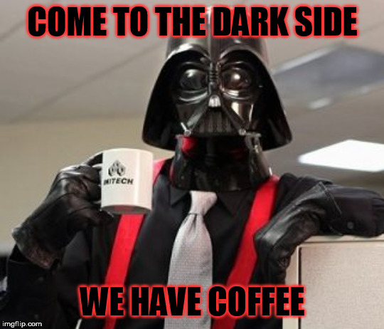 COME TO THE DARK SIDE WE HAVE COFFEE | made w/ Imgflip meme maker