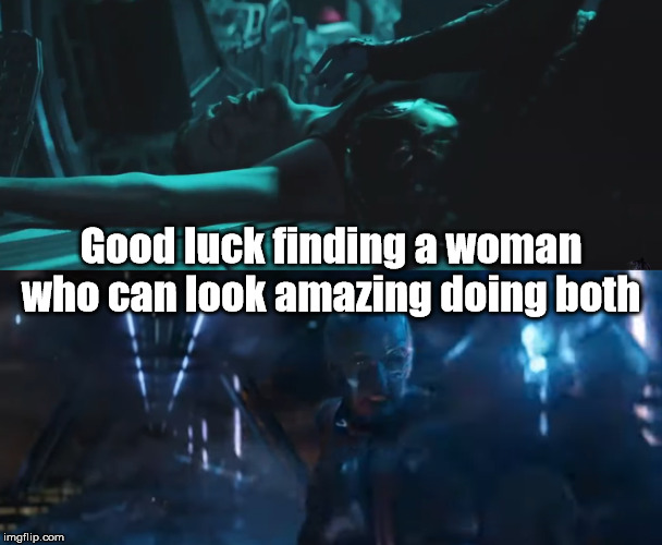 Nebula Meme |  Good luck finding a woman who can look amazing doing both | image tagged in nebula,marvel | made w/ Imgflip meme maker