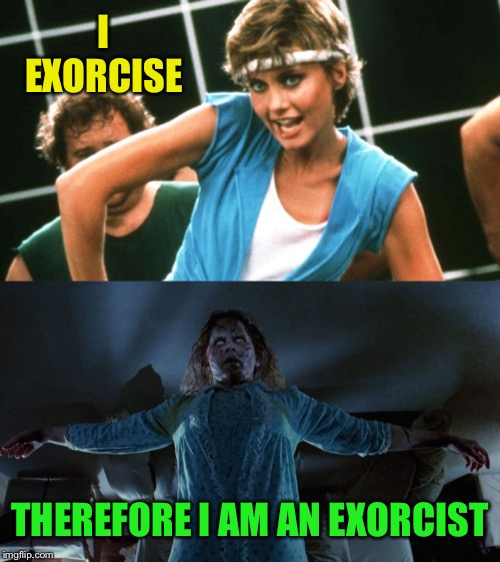 I EXORCISE THEREFORE I AM AN EXORCIST | made w/ Imgflip meme maker