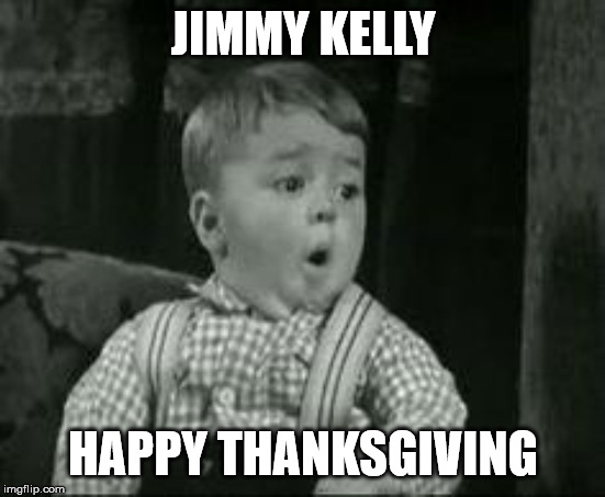 Spanky Oh Boy | JIMMY KELLY HAPPY THANKSGIVING | image tagged in spanky oh boy | made w/ Imgflip meme maker