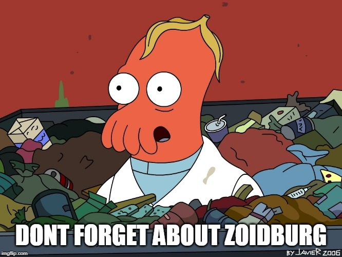 zoidburgh | DONT FORGET ABOUT ZOIDBURG | image tagged in zoidburgh | made w/ Imgflip meme maker