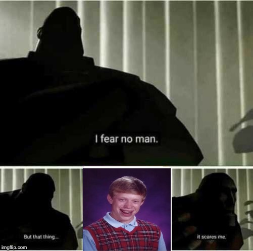 I fear no man | image tagged in i fear no man,fun | made w/ Imgflip meme maker