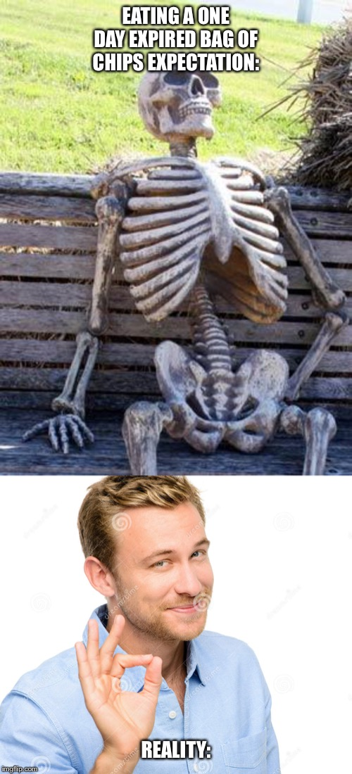 EATING A ONE DAY EXPIRED BAG OF CHIPS EXPECTATION: REALITY: | image tagged in memes,waiting skeleton,happy man new | made w/ Imgflip meme maker
