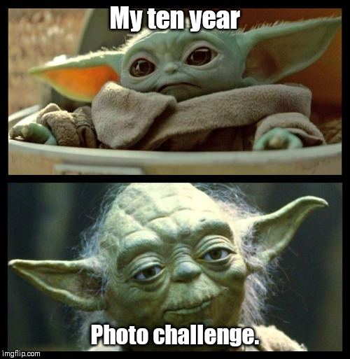 My ten year Photo challenge. | image tagged in baby yoda | made w/ Imgflip meme maker