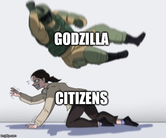 GODZILLA CITIZENS | image tagged in stopping from getting | made w/ Imgflip meme maker