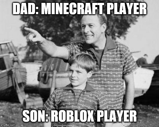 Look Son Meme | DAD: MINECRAFT PLAYER SON: ROBLOX PLAYER | image tagged in memes,look son | made w/ Imgflip meme maker