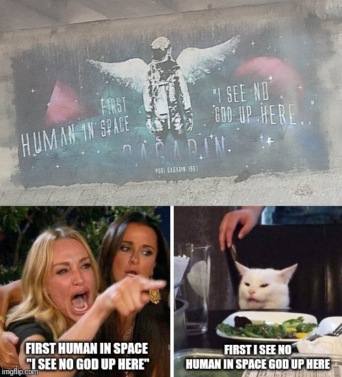 "FIRST HUMAN IN SPACE ""I SEE NO GOD UP HERE"" FIRST I SEE NOHUMAN IN SPACE GOD UP HERE 