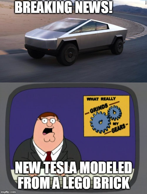 BREAKING NEWS! NEW TESLA MODELED FROM A LEGO BRICK | image tagged in memes,peter griffin news,cybertruck | made w/ Imgflip meme maker