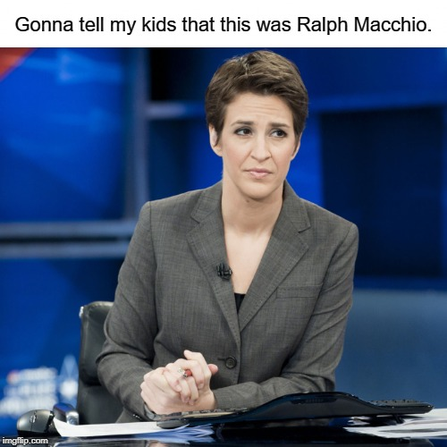 Gonna tell my kids that this was Ralph Macchio. | image tagged in rachel maddow,ralph macchio,the karate kid,gonna tell my kids,memes | made w/ Imgflip meme maker