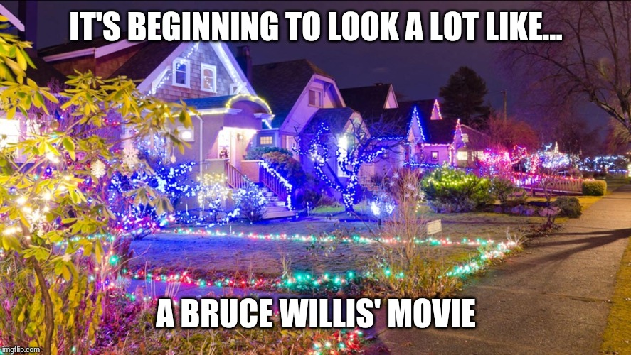 A Bruce Willis' Movie | IT'S BEGINNING TO LOOK A LOT LIKE... A BRUCE WILLIS' MOVIE | image tagged in die hard,bruce willis,christmas | made w/ Imgflip meme maker