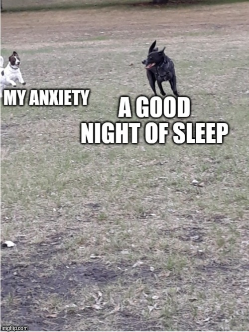 image tagged in anxiety | made w/ Imgflip meme maker
