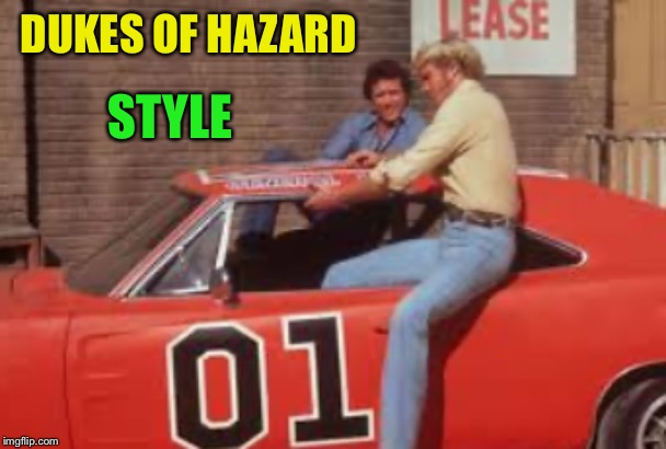 DUKES OF HAZARD STYLE | made w/ Imgflip meme maker