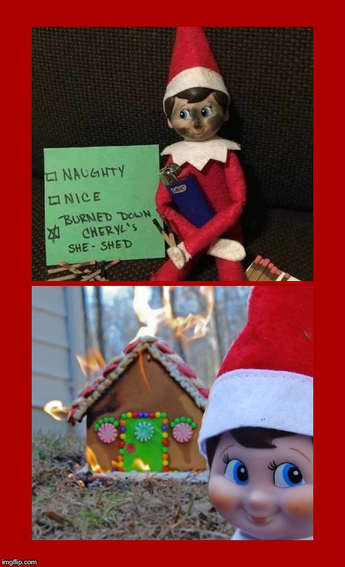 image tagged in elf on a shelf,elf on the shelf,cheryl,she shed,fire,christmas | made w/ Imgflip meme maker