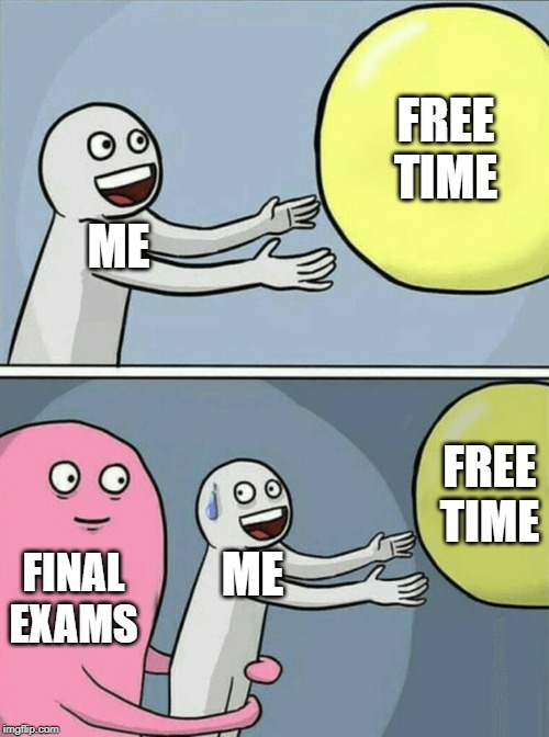 Running Away Balloon |  FREE TIME; ME; FREE TIME; ME; FINAL EXAMS | image tagged in memes,running away balloon,2019,college,school meme,exams | made w/ Imgflip meme maker