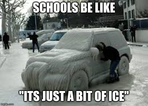 "SCHOOLS BE LIKE ""ITS JUST A BIT OF ICE"" 