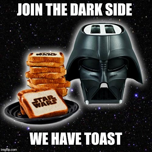 Darth Vader toaster |  JOIN THE DARK SIDE; WE HAVE TOAST | image tagged in memes,funny,star wars,darth vader,toaster,fail | made w/ Imgflip meme maker