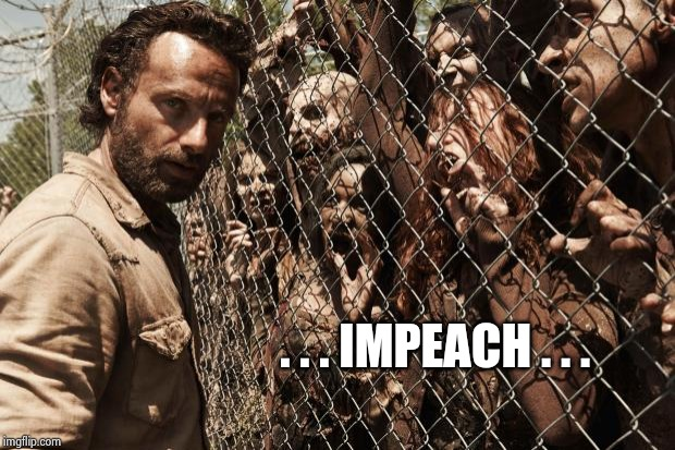zombies | . . . IMPEACH . . . | image tagged in zombies | made w/ Imgflip meme maker