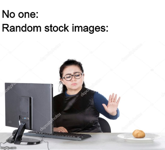 No one: Random stock images: | image tagged in blank white template | made w/ Imgflip meme maker