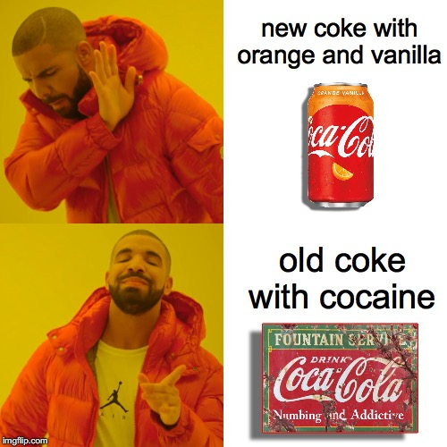 Enjoy Coke |  new coke with orange and vanilla; old coke with cocaine | image tagged in memes,drake hotline bling,dank memes,funny,coca cola,cocaine | made w/ Imgflip meme maker