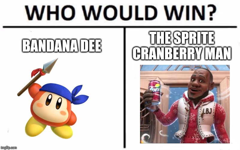 Who Would Win? Meme | BANDANA DEE THE SPRITE CRANBERRY MAN | image tagged in memes,who would win | made w/ Imgflip meme maker