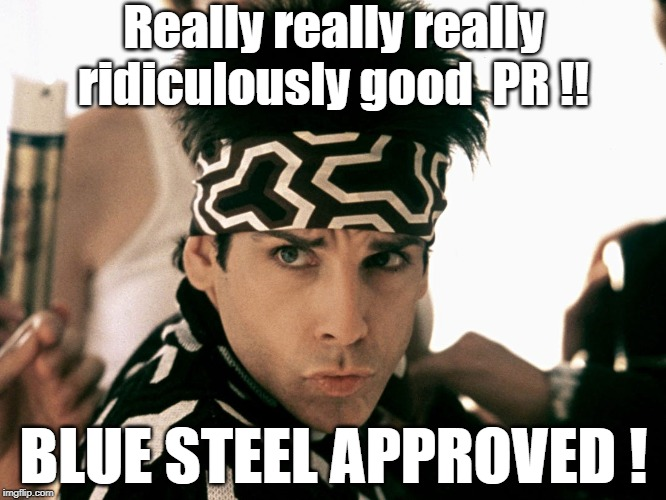 Blue Steel Approved | Really really really ridiculously good  PR !! BLUE STEEL APPROVED ! | image tagged in approves,memes | made w/ Imgflip meme maker