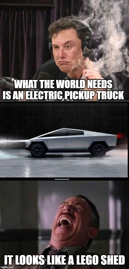 Elons Vision | WHAT THE WORLD NEEDS IS AN ELECTRIC PICKUP TRUCK IT LOOKS LIKE A LEGO SHED | image tagged in j jonah jameson laughing,elon musk smoking a joint,tesla truck | made w/ Imgflip meme maker