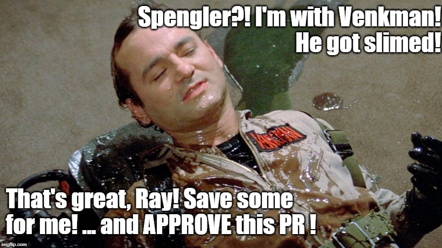 GhostBusters - Pull Request Approval | Spengler?! I'm with Venkman! He got slimed! That's great, Ray! Save some for me! ... and APPROVE this PR ! | image tagged in approves | made w/ Imgflip meme maker