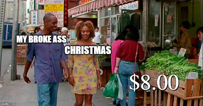 Careful Budgeting and Maneuvering | CHRISTMAS MY BROKE ASS | image tagged in half baked,christmas,budget,poor | made w/ Imgflip meme maker
