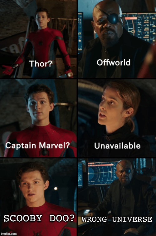 Thor off-world captain marvel unavailable | SCOOBY DOO? WRONG UNIVERSE | image tagged in thor off-world captain marvel unavailable | made w/ Imgflip meme maker